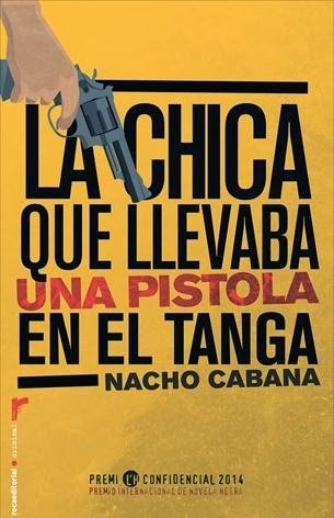 'La chica que llevaba una pistola en el tanga' es una novela de Nacho Cabana.